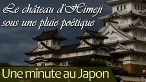 Une-minute-au-Japon-Le-château-dHimeji-sous-une-pluie-poétique