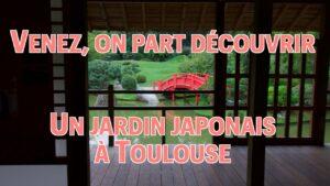 Allez-venez-on-va-visiter-le-jardin-japonais-de-Toulouse
